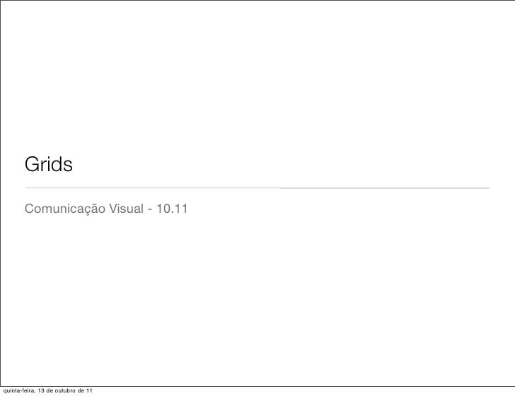 Grids       Comunicação Visual - 10.11quinta-feira, 13 de outubro de 11