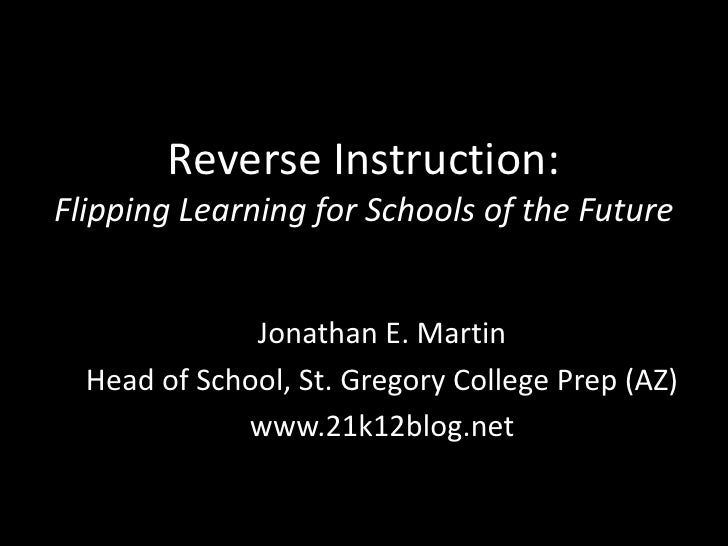 Reverse Instruction: Flipping Learning for Schools of the Future<br />Jonathan E. Martin<br />Head of School, St. Gregory ...