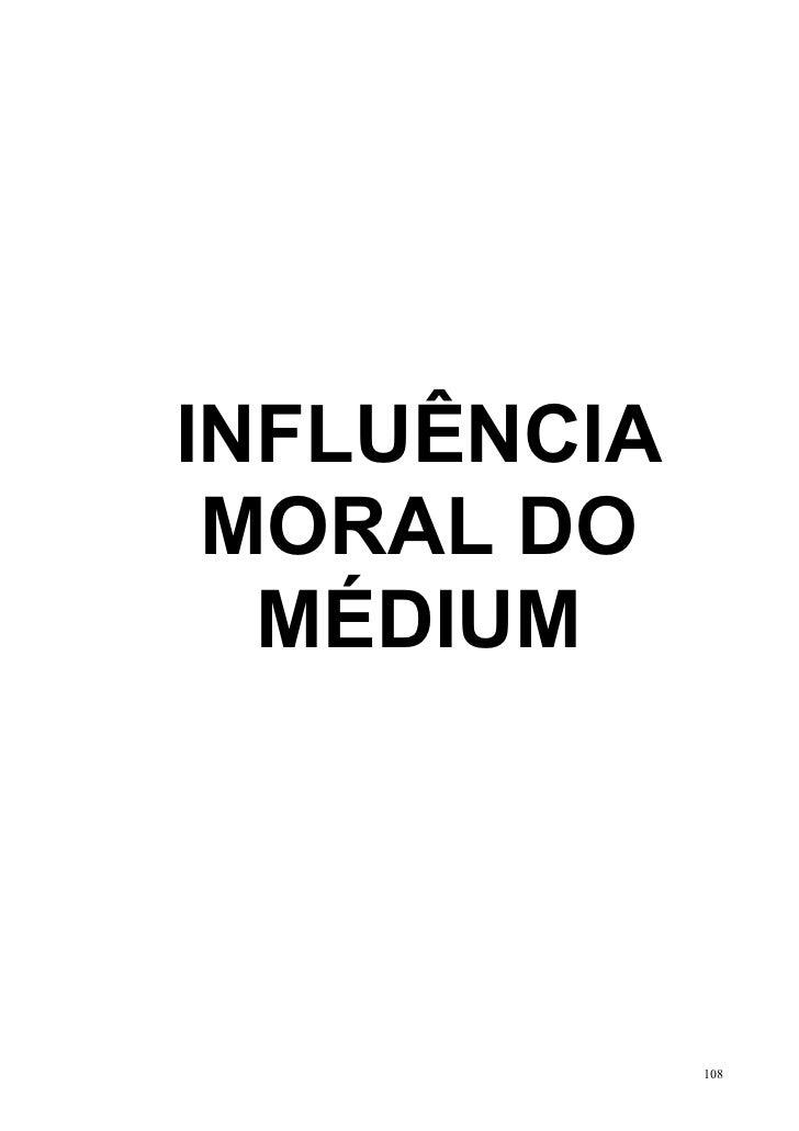 INFLUÊNCIA MORAL DO  MÉDIUM             108