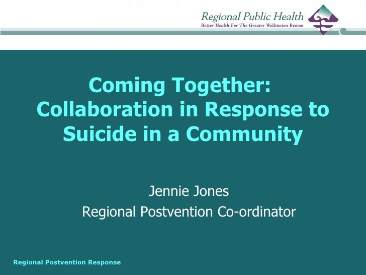 Coming Together:      Collaboration in Response to        Suicide in a Community                            Jennie Jones  ...