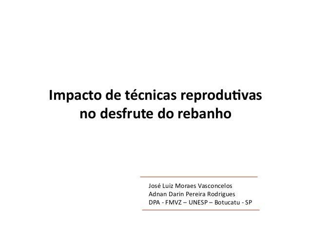 Impacto de técnicas reprodu1vas     no desfrute do rebanho                     José Luiz Moraes Vasc...