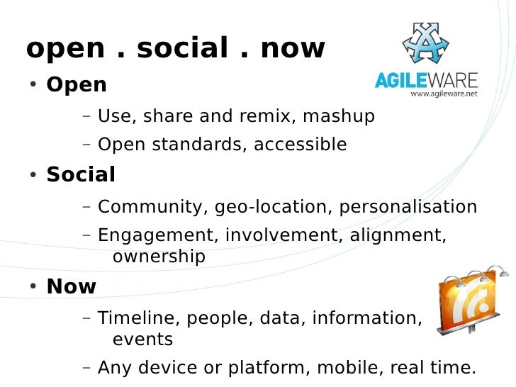 open . social . now ●   Open        –   Use, share and remix, mashup        –   Open standards, accessible ●   Social     ...