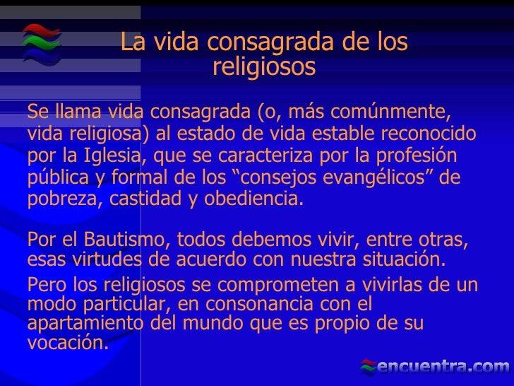 La vida consagrada de los religiosos Se llama vida consagrada (o, más comúnmente, vida religiosa) al estado de vida establ...