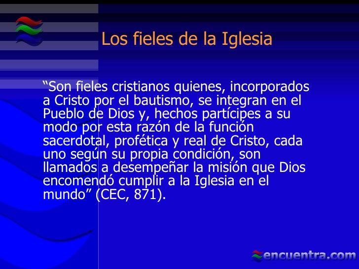 """Los fieles de la Iglesia """" Son fieles cristianos quienes, incorporados a Cristo por el bautismo, se integran en el Pueblo ..."""