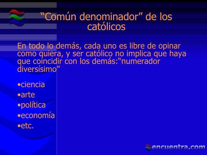 <ul><li>En todo lo demás, cada uno es libre de opinar como quiera, y ser católico no implica que haya que coincidir con lo...