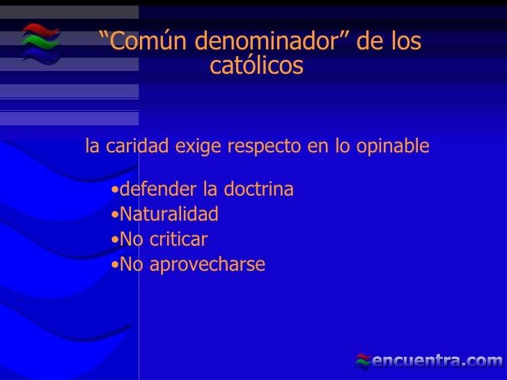 <ul><li>defender la doctrina </li></ul><ul><li>Naturalidad </li></ul><ul><li>No criticar  </li></ul><ul><li>No aprovechars...