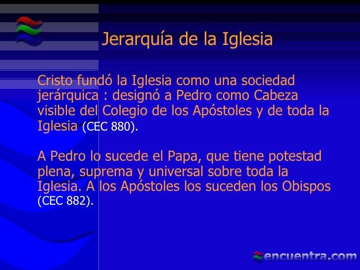 Jerarquía de la Iglesia Cristo fundó la Iglesia como una sociedad jerárquica : designó a Pedro como Cabeza visible del Col...
