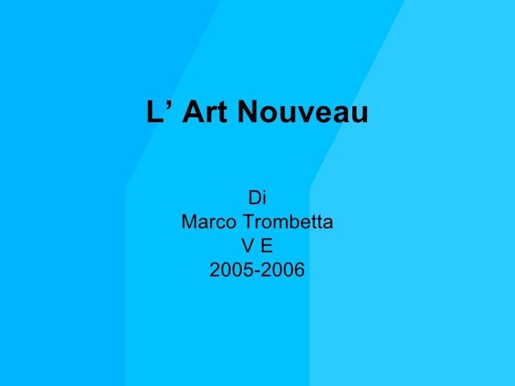L' Art Nouveau        Di  Marco Trombetta        VE    2005-2006