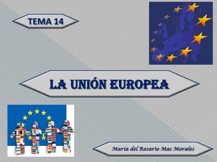 TEMA 14    LA UNIÓN EUROPEA            María del Rosario Mas Morales