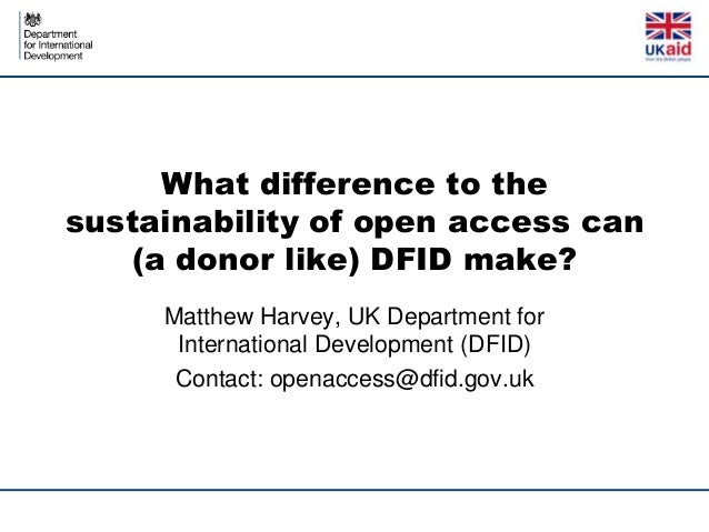 What difference to thesustainability of open access can   (a donor like) DFID make?     Matthew Harvey, UK Department for ...