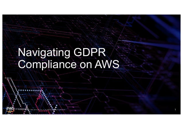 © 2019, Amazon Web Services, Inc. or its affiliates. All rights reserved. Navigating GDPR Compliance on AWS 1