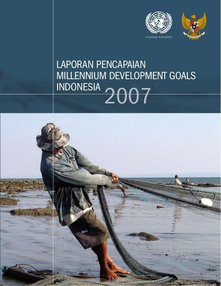 MILLENNIUM DEVELOPMENT GOALS                   2007LAPORAN PENCAPAIANINDONESIA                               LAPORAN PENCA...