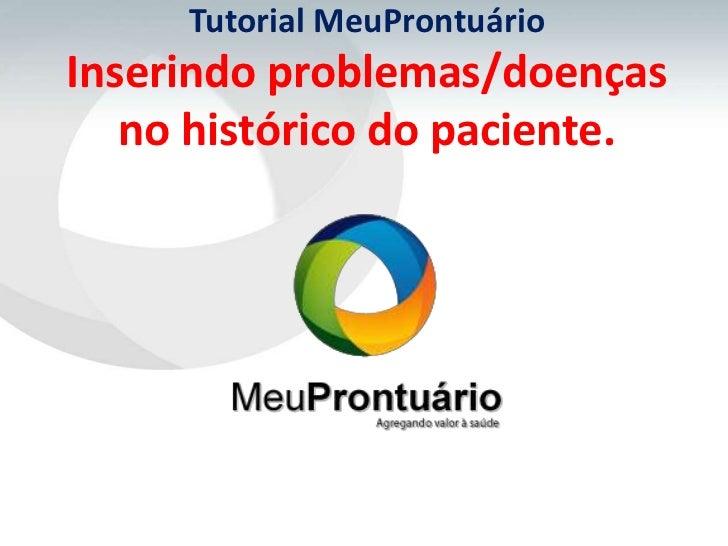 Tutorial MeuProntuárioInserindo problemas/doenças   no histórico do paciente.