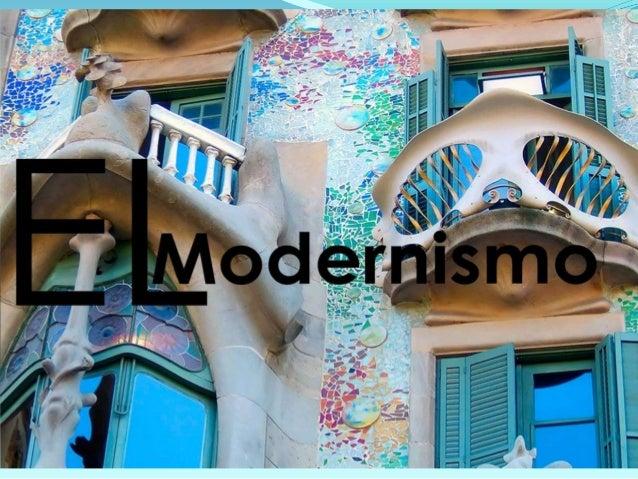 EL MODERNISMO El   Modernismo     es   una     corriente    artística, sobretodo  arquitectónica, que se desarrolla entre...