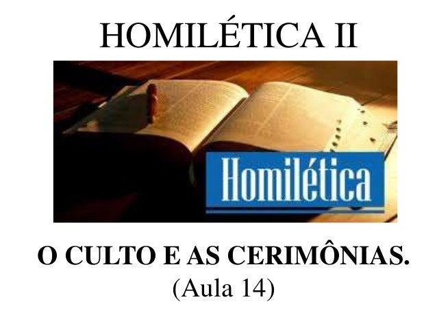 HOMILÉTICA II O CULTO E AS CERIMÔNIAS. (Aula 14)