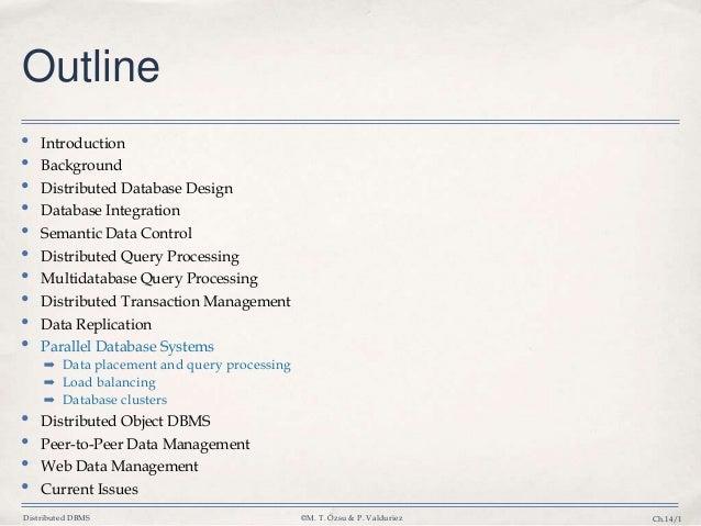 Distributed DBMS ©M. T. Özsu & P. Valduriez Ch.14/1 Outline • Introduction • Background • Distributed Database Design • Da...