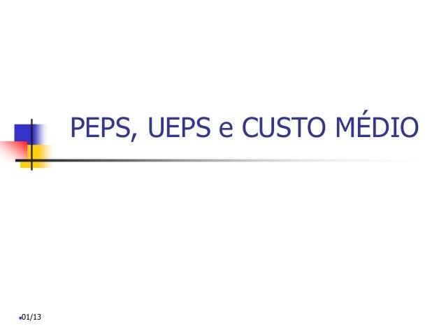 PEPS, UEPS e CUSTO MÉDIO 01/13
