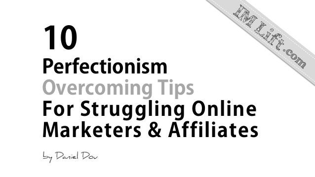 10 Perfectionism Overcoming Tips For Struggling Online Marketers & Affiliates