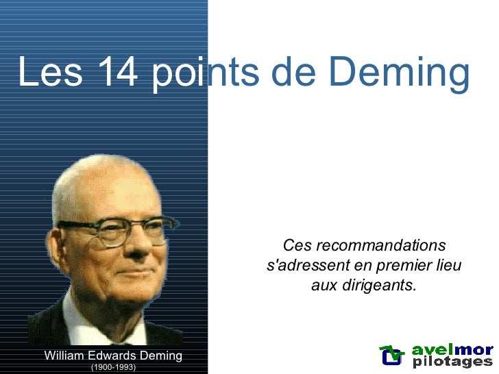 Les 14 poi nts de Deming Ces recommandations s'adressent en premier lieu aux dirigeants. William Edwards Deming (1900-1993)