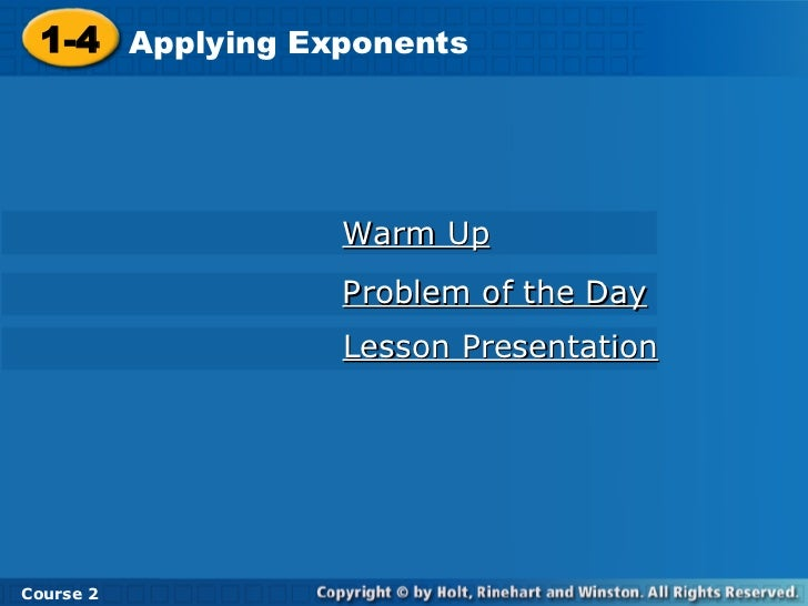 Warm Up Problem of the Day Lesson Presentation 1-4 Applying Exponents Course 2