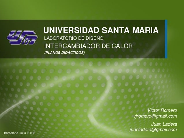 UNIVERSIDAD SANTA MARIA                         LABORATORIO DE DISEÑO                         INTERCAMBIADOR DE CALOR     ...