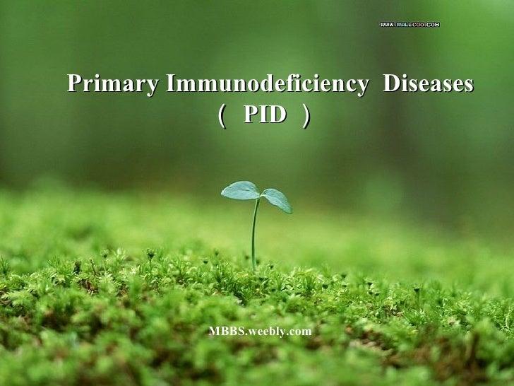 Primary Immunodeficiency  Diseases ( PID )   MBBS.weebly.com