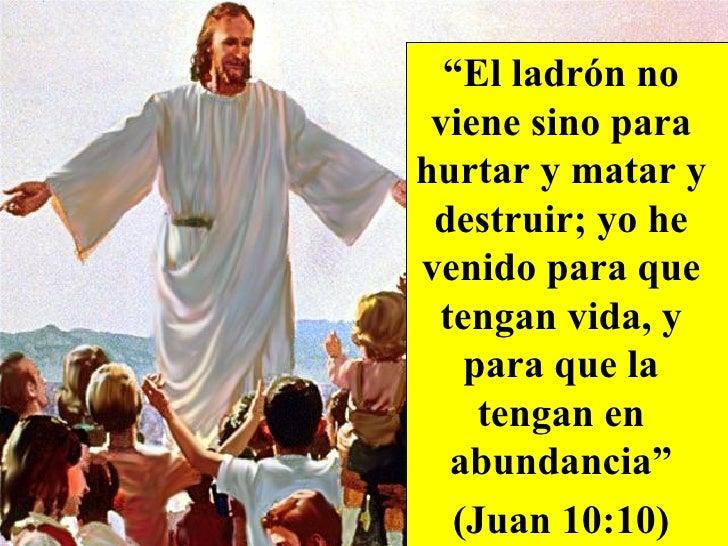 """Resultado de imagen de El ladrón no viene sino para hurtar y matar y destruir; yo he venido para que tengan vida, y para que la tengan en abundancia"""" (Juan 10:10),"""