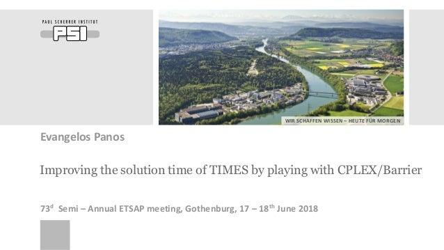 WIR SCHAFFEN WISSEN – HEUTE FÜR MORGEN Improving the solution time of TIMES by playing with CPLEX/Barrier Evangelos Panos ...