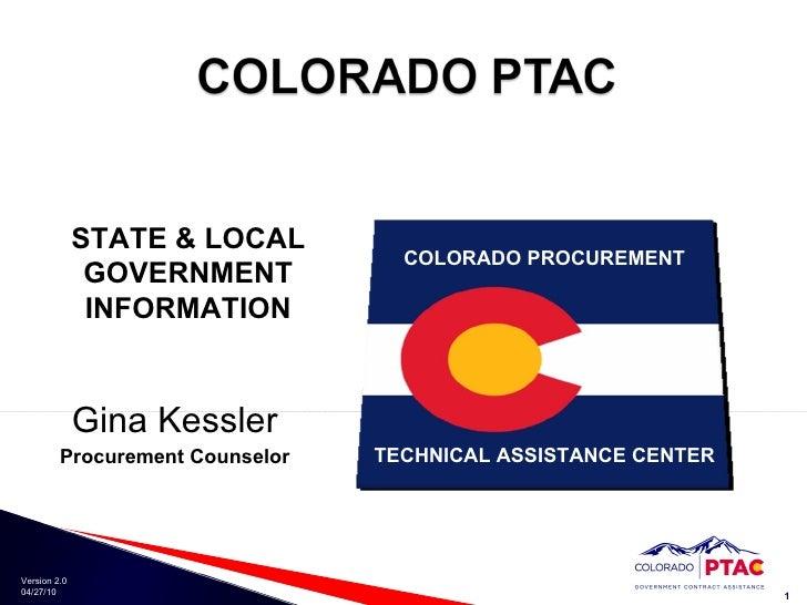Gina Kessler Procurement Counselor STATE & LOCAL GOVERNMENT INFORMATION COLORADO PROCUREMENT TECHNICAL ASSISTANCE CENTER
