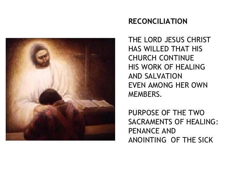 RECONCILIATIONTHE LORD JESUS CHRISTHAS WILLED THAT HISCHURCH CONTINUEHIS WORK OF HEALINGAND SALVATIONEVEN AMONG HER OWNMEM...