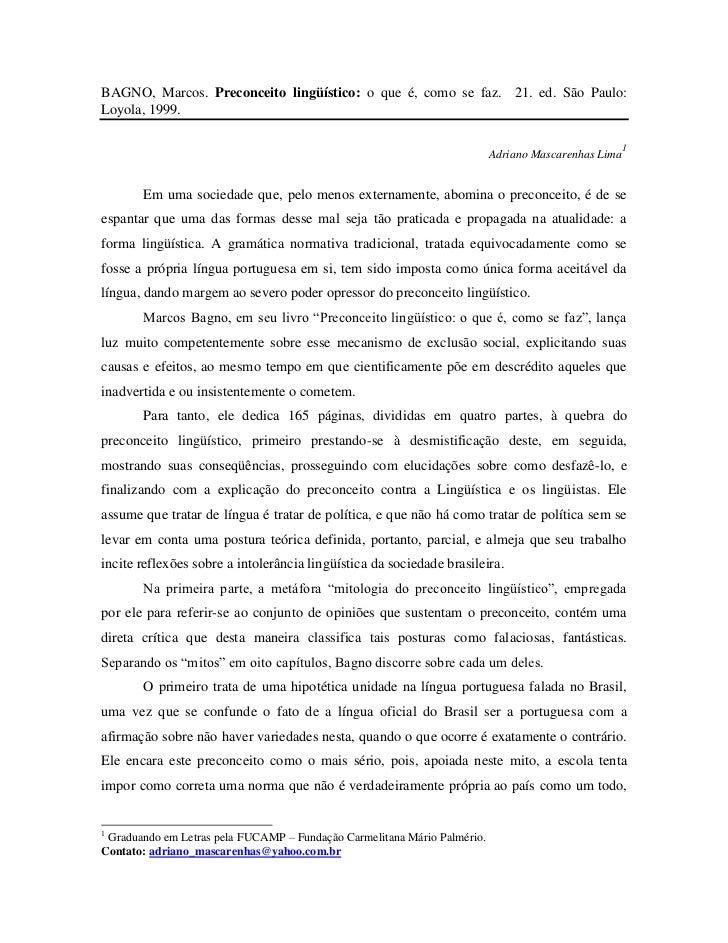BAGNO, Marcos. Preconceito lingüístico: o que é, como se faz. 21. ed. São Paulo:Loyola, 1999.                             ...