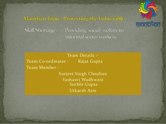 Team Details :- Team Co-ordinater : Rajat Gupta Team Member : Surjeet Singh Chouhan Yashasvi Wadhwani Surbhi Gupta Utkarsh...