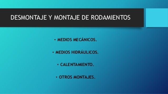 DESMONTAJE Y MONTAJE DE RODAMIENTOS • MEDIOS MECÁNICOS. • MEDIOS HIDRÁULICOS. • CALENTAMIENTO. • OTROS MONTAJES.