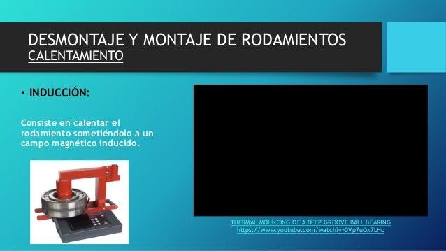 DESMONTAJE Y MONTAJE DE RODAMIENTOS CALENTAMIENTO • INDUCCIÓN: Consiste en calentar el rodamiento sometiéndolo a un campo ...