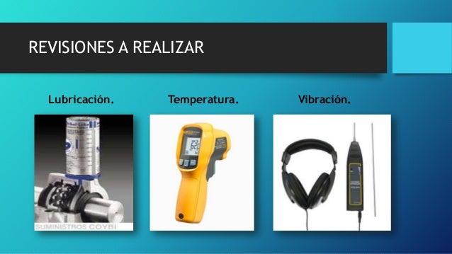 REVISIONES A REALIZAR Lubricación. Temperatura. Vibración.