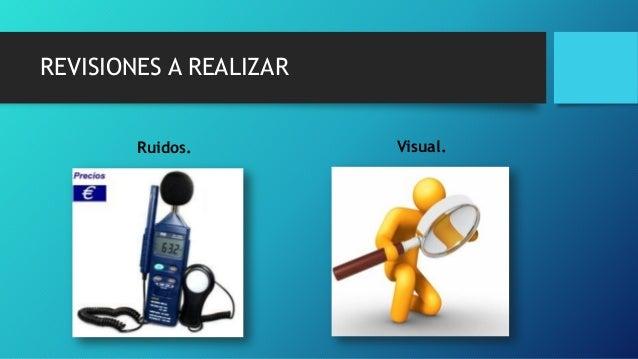 REVISIONES A REALIZAR Ruidos. Visual.