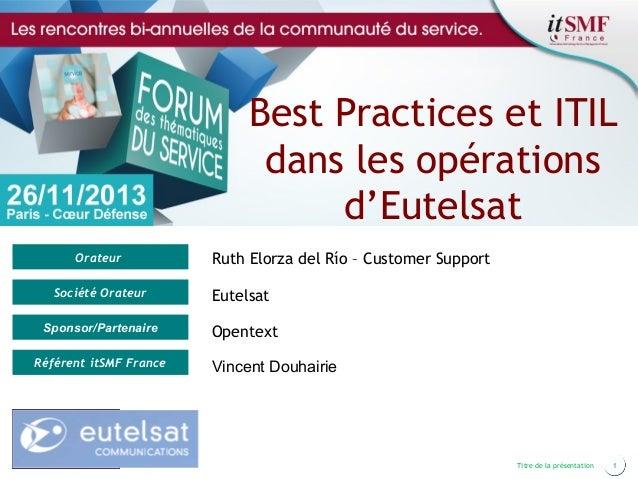 Best Practices et ITIL dans les opérations d'Eutelsat Orateur Société Orateur Sponsor/Partenaire Référent itSMF France  Ru...