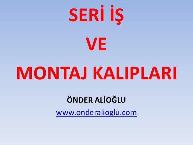 SERİ İŞ VE MONTAJ KALIPLARI ÖNDER ALİOĞLU www.onderalioglu.com