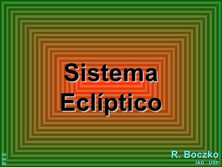 Sistema Eclíptico R. Boczko IAG - USP 08 08 09