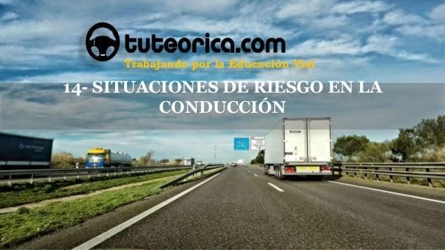 Trabajando por la Educación Vial 14- SITUACIONES DE RIESGO EN LA CONDUCCIÓN