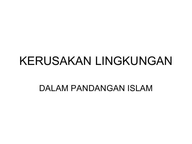KERUSAKAN LINGKUNGAN  DALAM PANDANGAN ISLAM