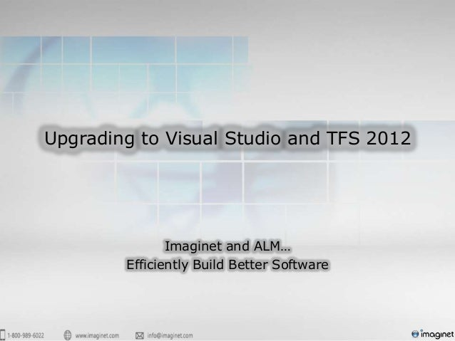 Upgrading to Visual Studio and TFS 2012               Imaginet and ALM…        Efficiently Build Better Software