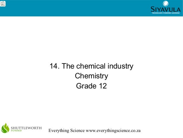 1 Everything Science www.everythingscience.co.za 14. The chemical industry Chemistry Grade 12