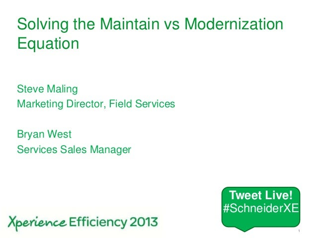 Schneider Electric 1- Division - Name – DateSolving the Maintain vs ModernizationEquationSteve MalingMarketing Director, F...