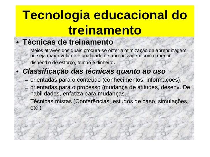 Tecnologia educacional do        treinamento• Técnicas de treinamento  – Meios através dos quais procura-se obter a otimiz...