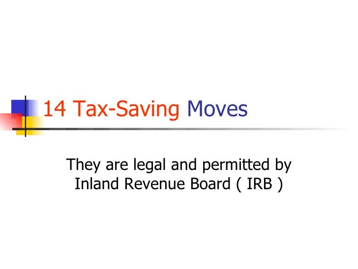 14   Tax-Saving  Moves They are legal and permitted by Inland Revenue Board ( IRB )