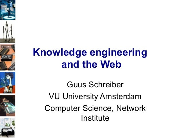 Knowledge engineering and the Web Guus Schreiber VU University Amsterdam Computer Science, Network Institute