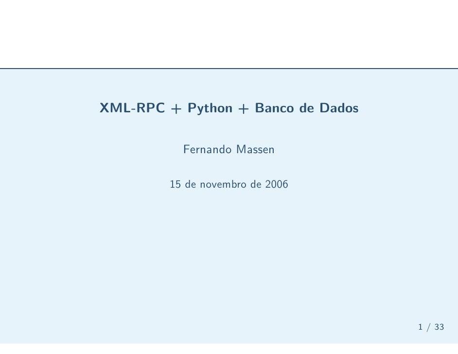 XML-RPC + Python + Banco de Dados            Fernando Massen          15 de novembro de 2006                              ...