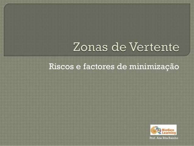 Riscos e factores de minimização  Prof. Ana Rita Rainho