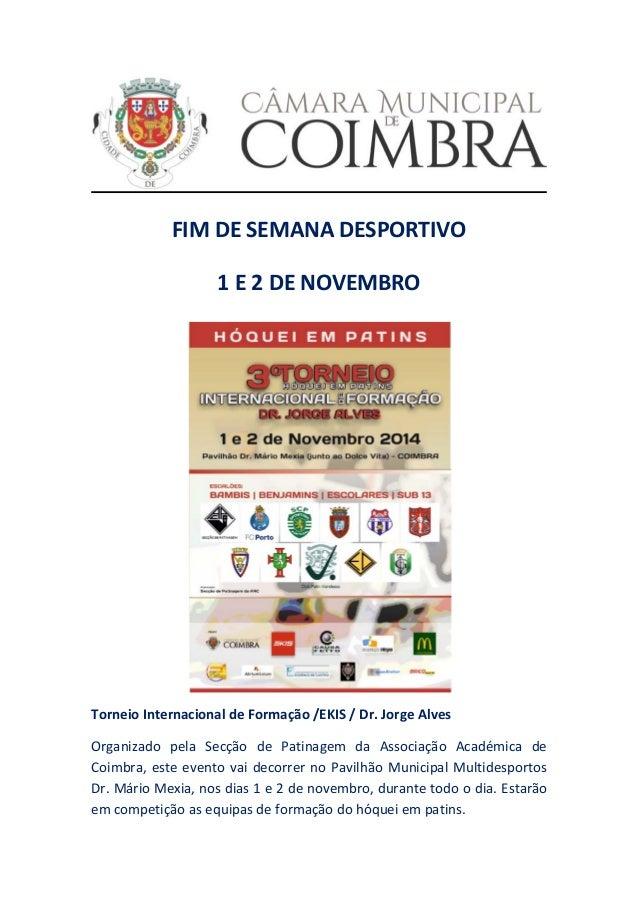 FIM DE SEMANA DESPORTIVO  1 E 2 DE NOVEMBRO  Torneio Internacional de Formação /EKIS / Dr. Jorge Alves  Organizado pela Se...